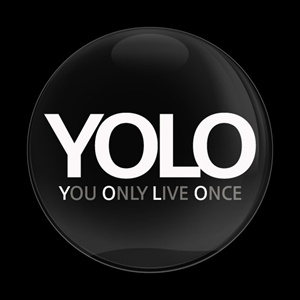 #YOLO – Three Reasons It Matters That You Only Live Once ...